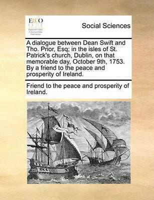 A Dialogue Between Dean Swift and Tho. Prior, Esq; In the Isles of St. Patrick's