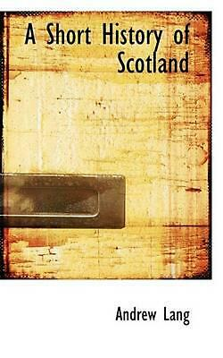 A Short History of Scotland by Andrew Lang (English) Hardcover Book Free Shippin