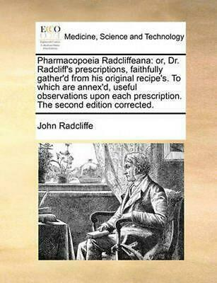 Pharmacopoeia Radcliffeana: Or, Dr. Radcliff's Prescriptions, Faithfully Gather'
