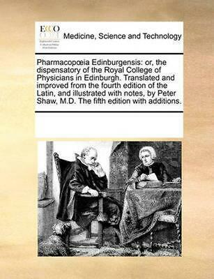Pharmacop Ia Edinburgensis: Or, the Dispensatory of the Royal College of Physici