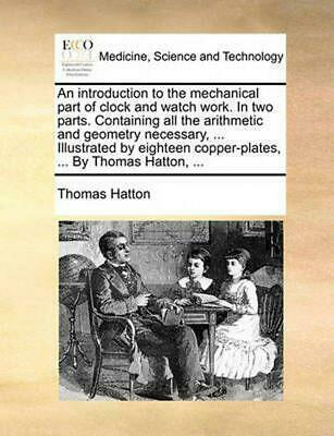 Introduction to the Mechanical Part of Clock and Watch Work. in Two Parts. Conta