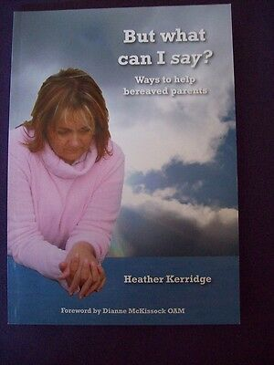 But What Can I Say? Ways To Help Bereaved Parents Heather Kerridge