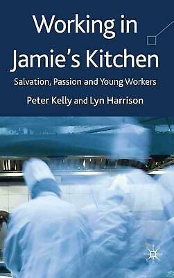 Working in Jamie's Kitchen: Salvation, Passion and Young Workers by Peter Kelly