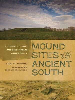 Mound Sites of the Ancient South: A Guide to the Mississippian Chiefdoms by Eric