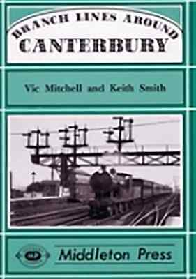 Branch Lines Around Canterbury by Vic Mitchell, Keith Smith (Hardback, 1994)