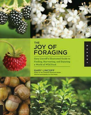 The Joy of Foraging: Gary Lincoff's Illustrated Guide to Finding, Harvesting, an