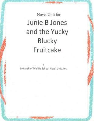Novel Unit for Junie B. Jones and the Yucky Blucky Fruitcake by Loreli of Middle