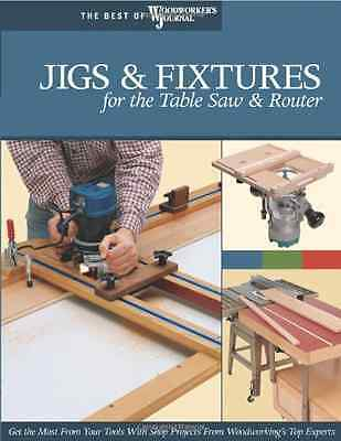 Jigs & Fixtures for the Table Saw & Router: Get the Mos - Paperback NEW Journal,