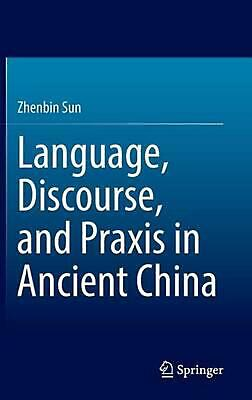 Language, Discourse, and Praxis in Ancient China by Zhenbin Sun (English) Hardco