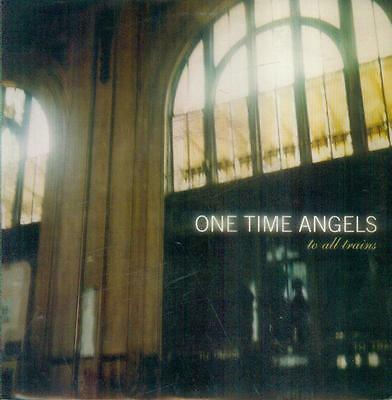 """7"""" One Time Angels/To All Trains (USA)"""