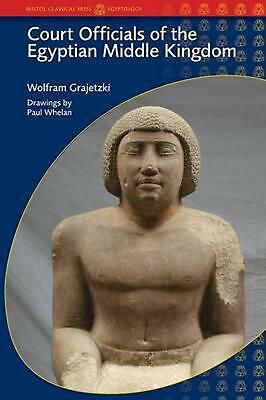 Court Officials of the Egyptian Middle Kingdom by Wolfram Grajetzki (English) Pa