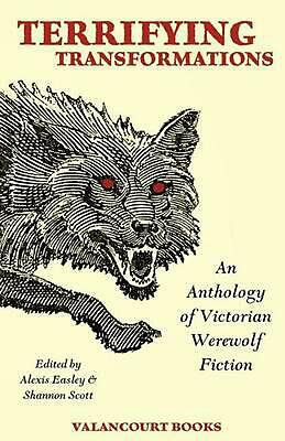 Terrifying Transformations: An Anthology of Victorian Werewolf Fiction, 1838-189