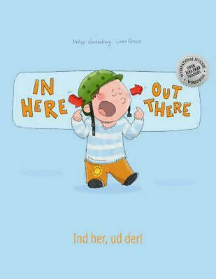 In Here, Out There! Ind Her, Ud Der!: Children's Picture Book English-Danish (Bi