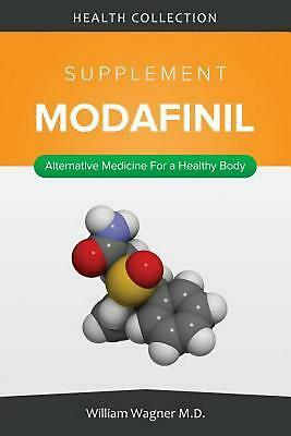The Modafinil Supplement: Alternative Medicine for a Healthy Body by William Wag