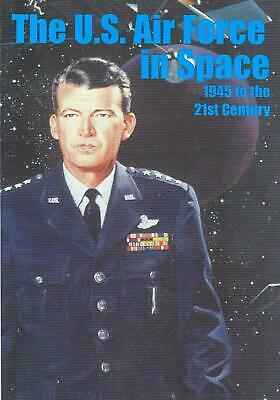 The U.S. Air Force in Space 1945 to the Twenty-First Century by Office of Air Fo