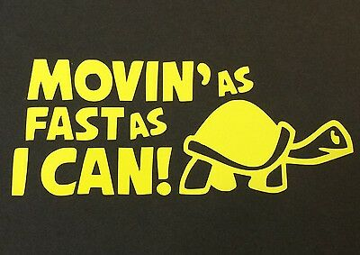 Movin As Fast As I Can Decal Sticker Car Truck Chevy Ford Honda Vw Dodge Jdm