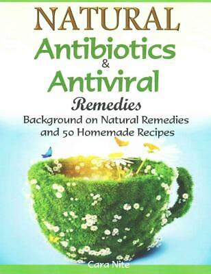 Natural Antibiotics & Antiviral Remedies: Background on Natural Remedies and 50