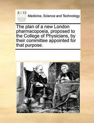 The Plan of a New London Pharmacopoeia, Proposed to the College of Physicians, b