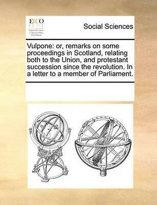 Vulpone: Or, Remarks on Some Proceedings in Scotland, Relating Both to the Union