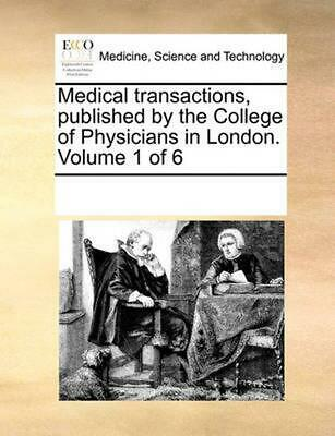 Medical Transactions, Published by the College of Physicians by See Notes Multip