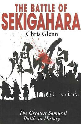 The Battle of Sekigahara: The Greatest Samurai Battle in History by Chris Glenn