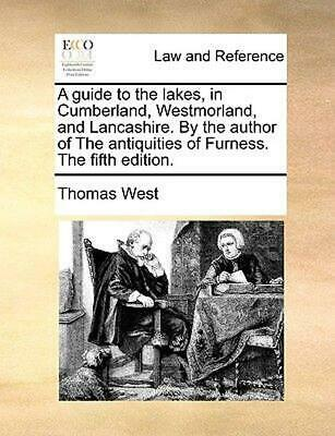 A Guide to the Lakes, in Cumberland, Westmorland, and Lancashire. by the Author