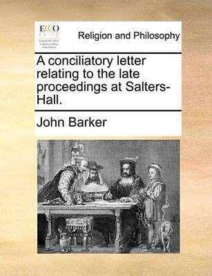 Conciliatory Letter Relating to the Late Proceedings At Salters-hall by John Bar