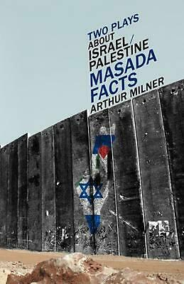 Two Plays about Israel/Palestine: Masada, Facts by Arthur Milner (English) Paper