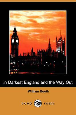 In Darkest England and the Way Out (Dodo Press) by William Booth (English) Paper