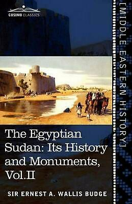 Egyptian Sudan (in Two Volumes), Vol.ii: Its History and Monuments by Ernest A.