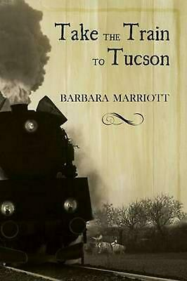 Take the Train to Tucson by Barbara Marriott (English) Paperback Book Free Shipp