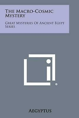 The Macro-Cosmic Mystery: Great Mysteries of Ancient Egypt Series by Aegyptus Pa