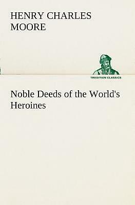 Noble Deeds of the World's Heroines by Henry Charles Moore (English) Paperback B