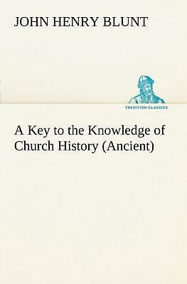 A Key to the Knowledge of Church History (Ancient) by John Henry Blunt (English)