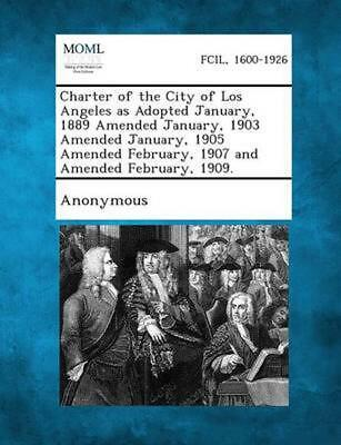 Charter of the City of Los Angeles as Adopted January, 1889 Amended January, 190