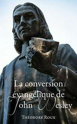 La Conversion Evangelique de John Wesley by Theodore Roux (French) Paperback Boo