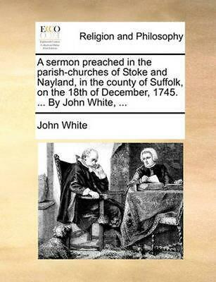 A Sermon Preached in the Parish-Churches of Stoke and Nayland, in the County of
