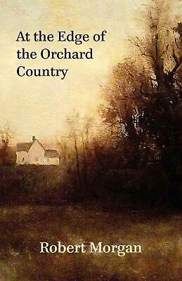 At the Edge of the Orchard Country by Robert Morgan (English) Paperback Book Fre