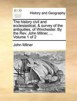 The History Civil and Ecclesiastical, & Survey of the Antiquities, of Winchester