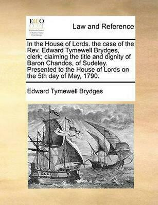 In the House of Lords. the Case of the REV. Edward Tymewell Brydges, Clerk; Clai