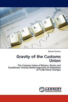Gravity of the Customs Union: The Customs Union of Belarus, Russia and Kazakhsta