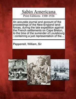 An Accurate Journal and Account of the Proceedings of the New-England Land-Force