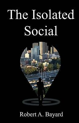 The Isolated Social by Rob a. Bayard (English) Paperback Book Free Shipping!