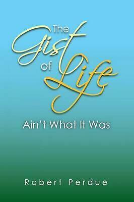 The Gist of Life Ain't What It Was by Robert Perdue (English) Paperback Book Fre