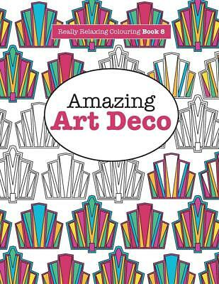 Really RELAXING Colouring Book 8: Amazing Art Deco by Elizabeth James Paperback