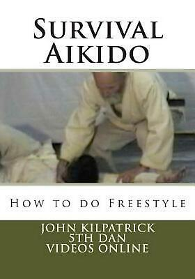 Survival Aikido: How to Do Freestyle by John Kilpatrick (English) Paperback Book