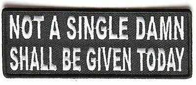 Not a Single Damn Shall be Given Today Funny Motorcycle MC Biker Patch PAT-3776