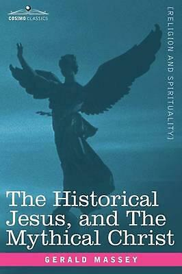 The Historical Jesus, and the Mythical Christ by Gerald Massey (English) Paperba