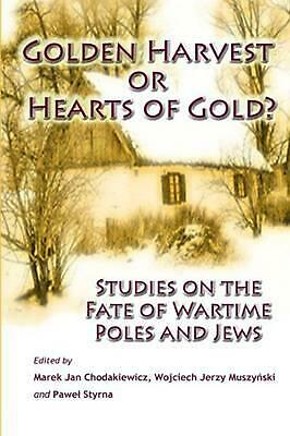 Golden Harvest or Hearts of Gold?: Studies on the Wartime Fate of Poles and Jews