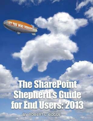The Sharepoint Shepherd's Guide for End Users: 2013 by Robert L. Bogue (English)